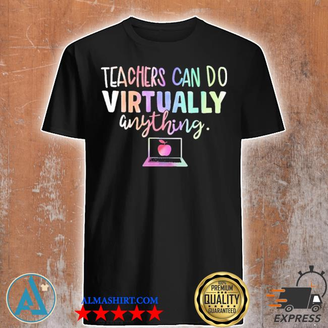 Teachers can do virtually anything shirt