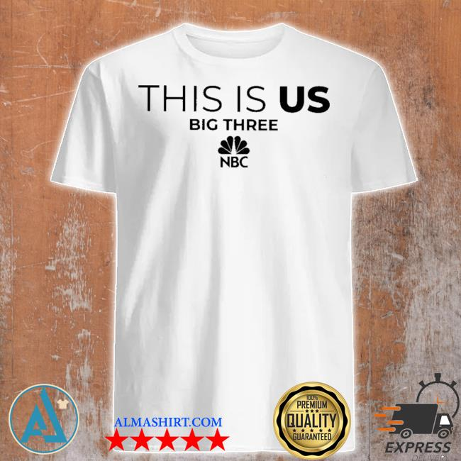 This is us big three NBC shirt