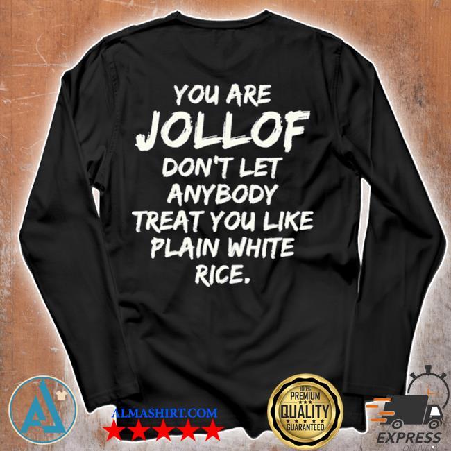 You are jollof don't let anybody treat you like plain white rice s Unisex longsleeve
