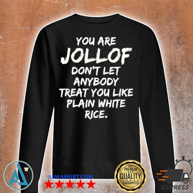 You are jollof don't let anybody treat you like plain white rice s Unisex sweatshirt