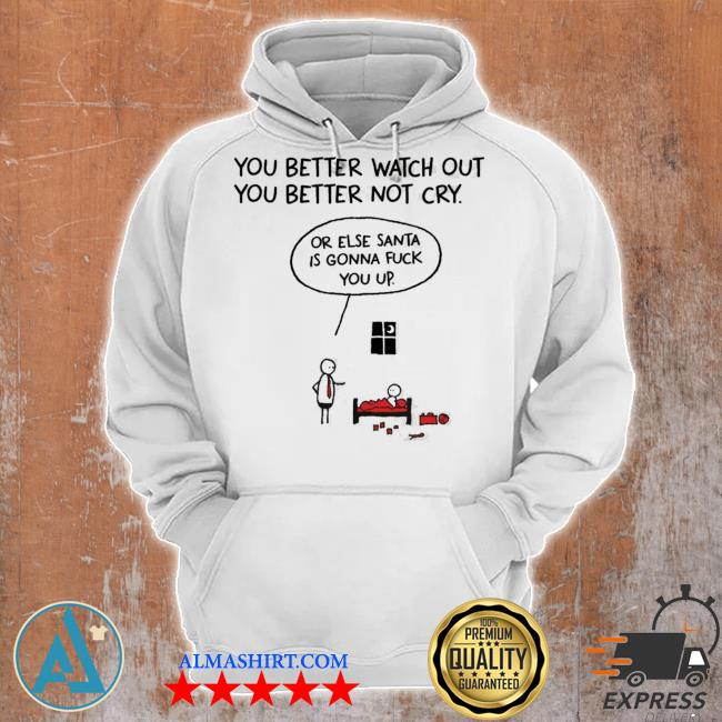 You better watch out or else santa is gonna fuck you up christmas s Unisex Hoodie