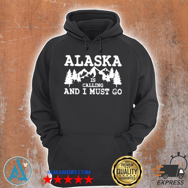 Alaska is calling and I must go s Unisex Hoodie
