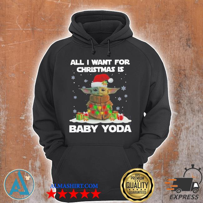 All I want for Christmas is baby yoda santa merry Christmas sweater Unisex Hoodie