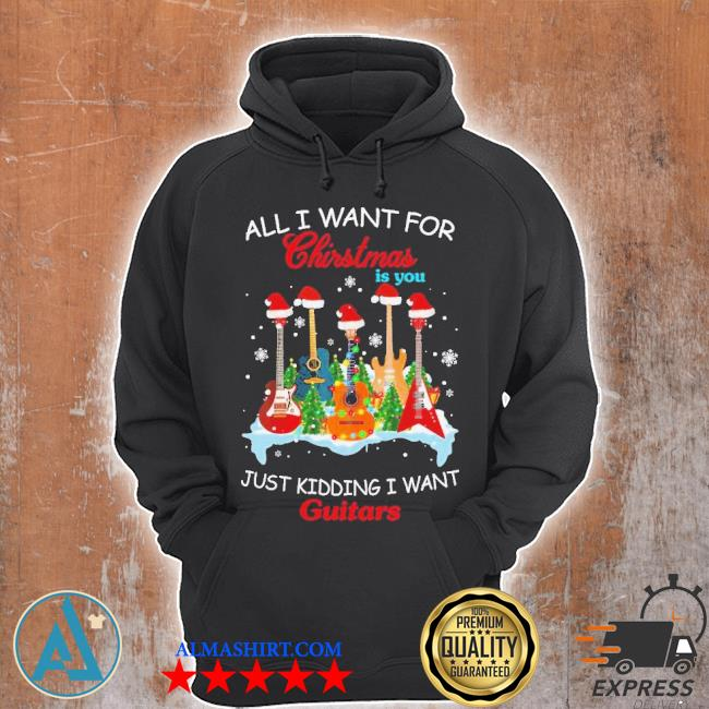All I want for Christmas is you just kidding I want guitars Christmas tree sweater Unisex Hoodie