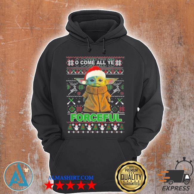 Baby yoda o come all ye forceful ugly Christmas sweater Unisex Hoodie