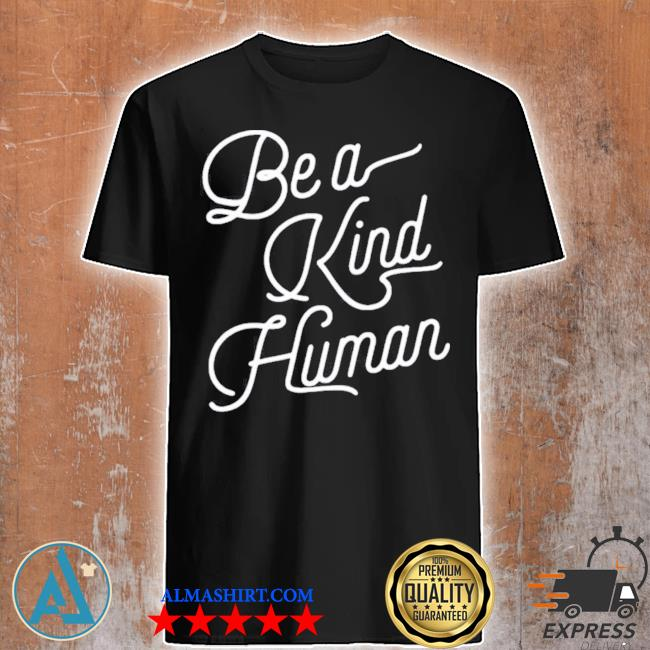 Be a kind human 2020 shirt