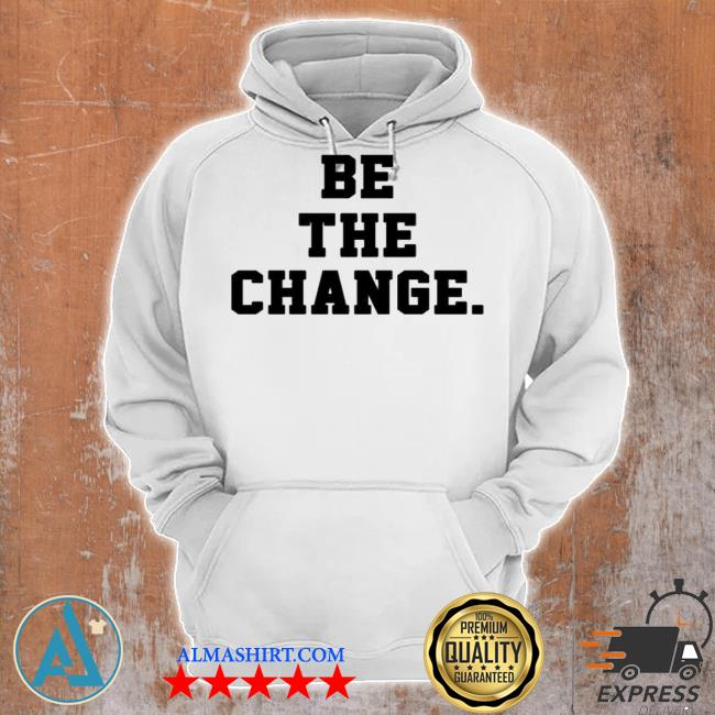 Be the change s Unisex Hoodie