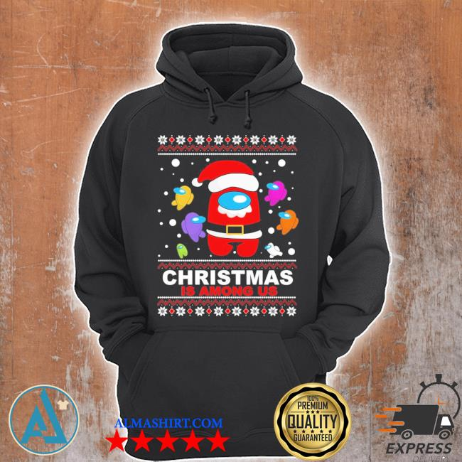 Christmas is among us ugly christmas sweater Unisex Hoodie