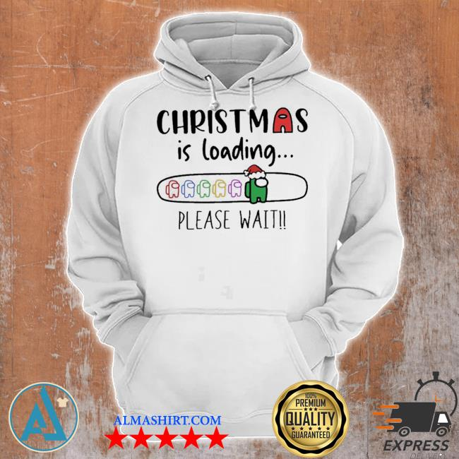 Christmas is loading please wait among us sweater Unisex Hoodie