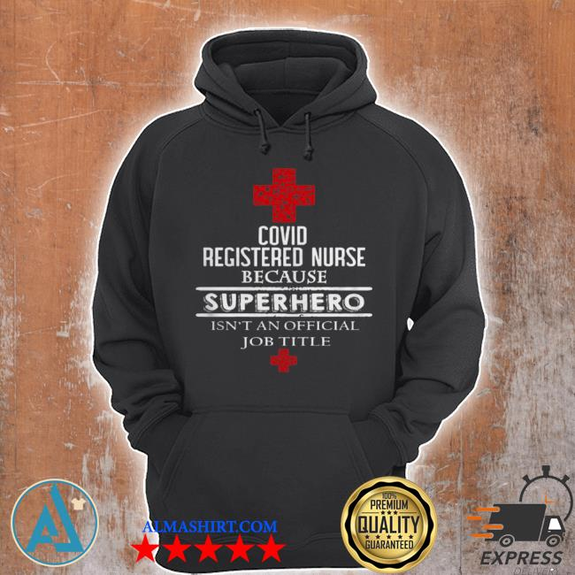Covid registered nurse because superhero isnt an official job title s Unisex Hoodie