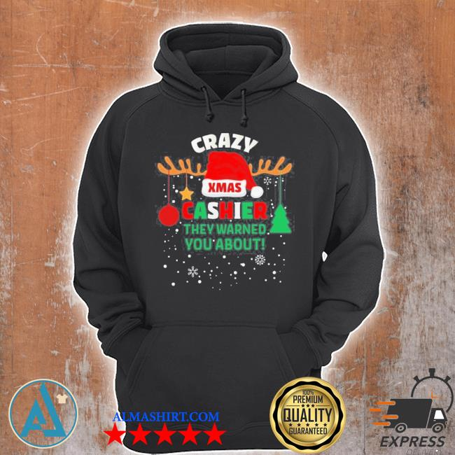 Crazy xmas cashier they warned you about cashier christmas sweater Unisex Hoodie