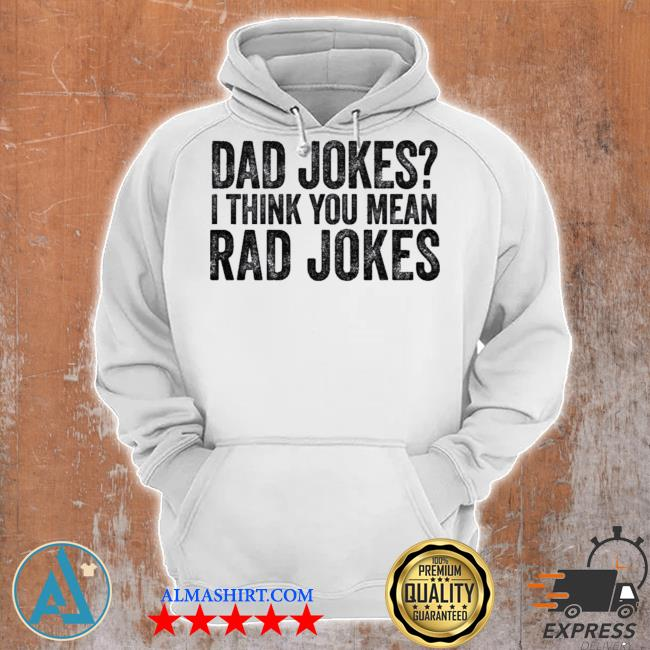 Dad jokes I think you mean rad jokes t s Unisex Hoodie