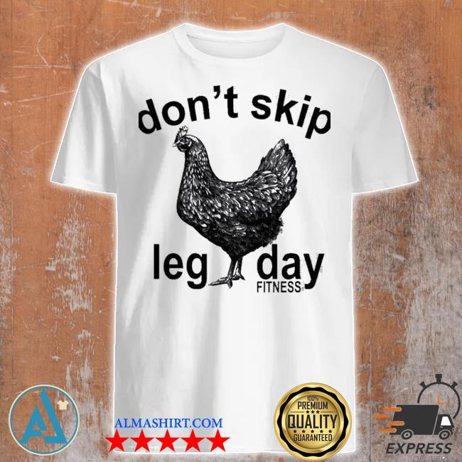 Don't skip leg day fitness tee co chicken shirt