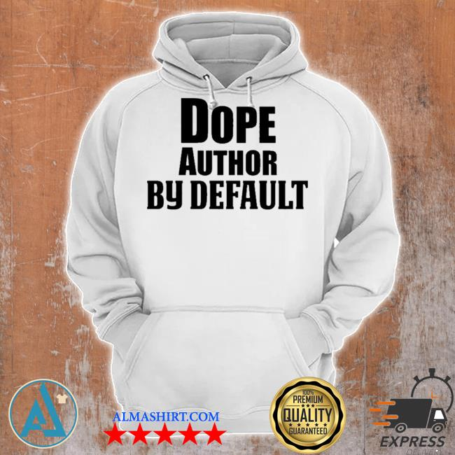 Dope author by default s Unisex Hoodie