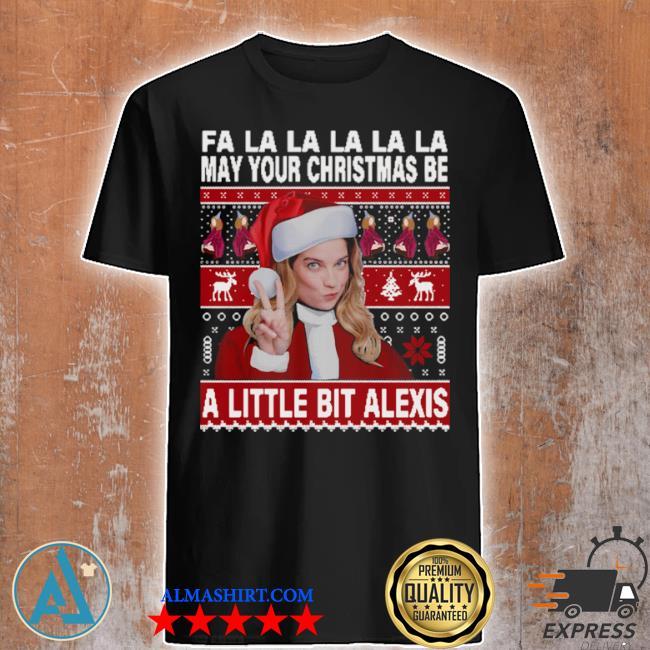 Fa la la la la la may your ugly Christmas be a little bit alexis sweater
