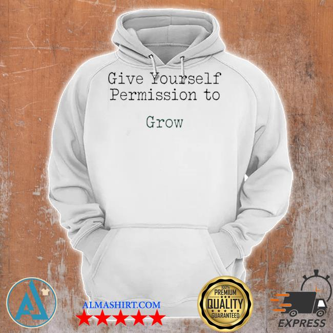 Give yourself permission to grow s Unisex Hoodie