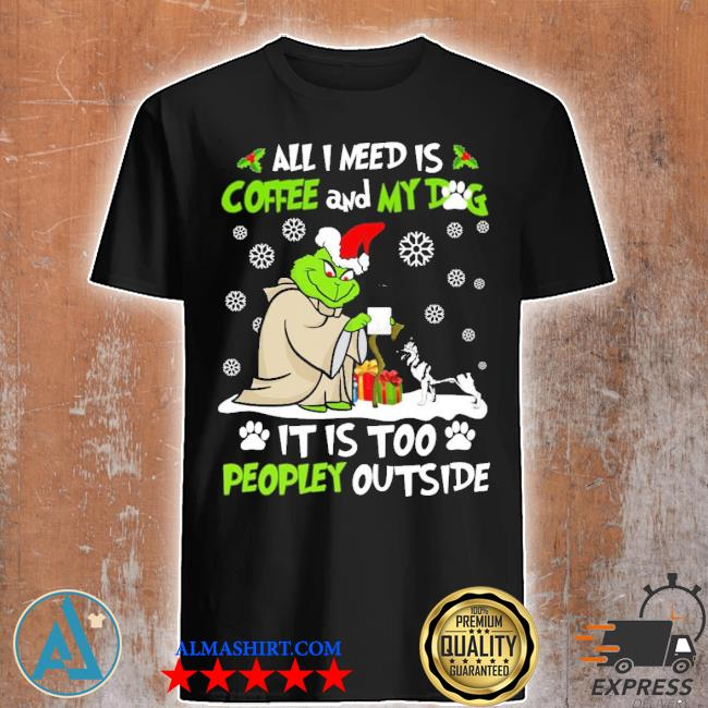 Grinch yoda all I need is coffee and my dog it is too peopley outside Christmas sweater