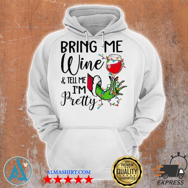 Hand grinch holding wine bring me wine and tell me i'm pretty ugly christmas sweater Unisex Hoodie