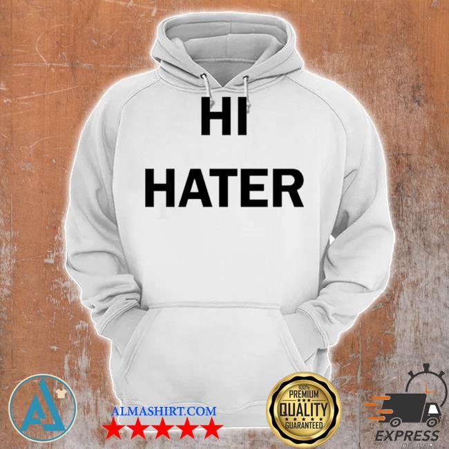 Hi hater bye hater s Unisex Hoodie