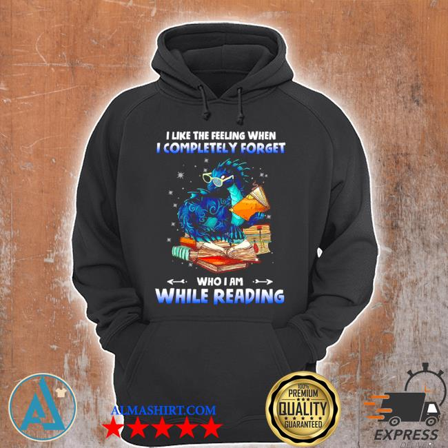 I like the feeling when I completely forget who I am while reading s Unisex Hoodie