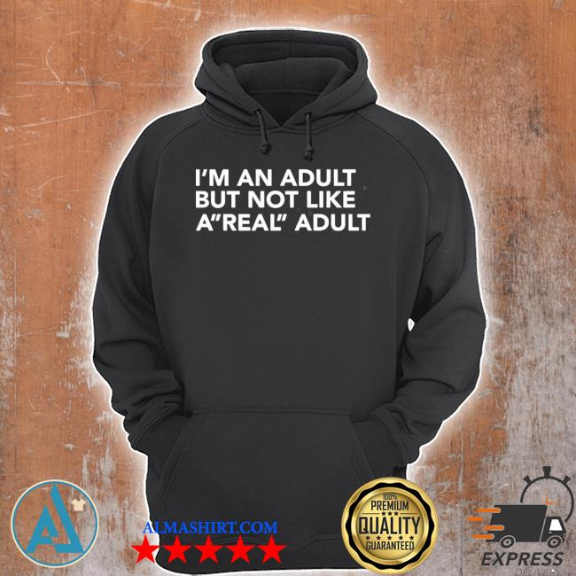 I'm an adult but not like a real adult s Unisex Hoodie