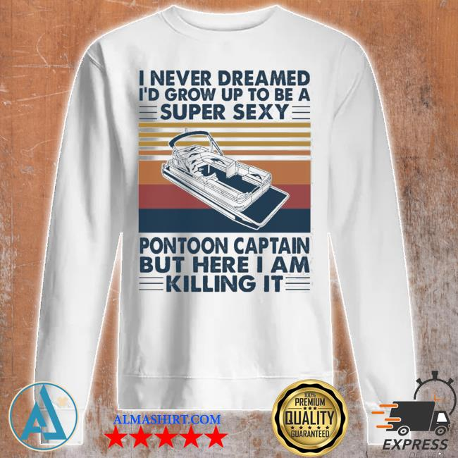 I never dream pontoon boat captain s Unisex sweatshirt