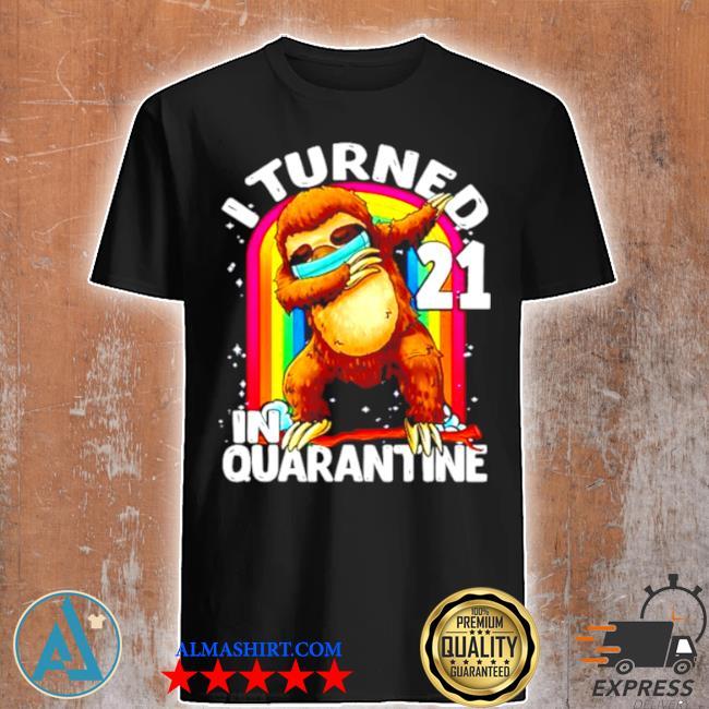 I turned 21 in quarantine dabbing sloth 21st birthday sloth shirt