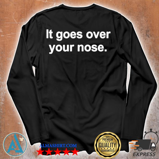 It goes over your nose s Unisex longsleeve