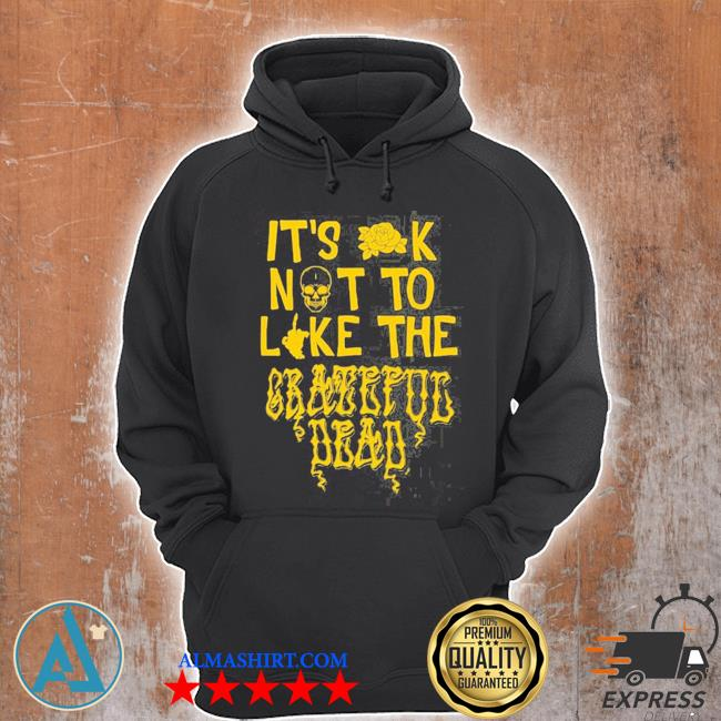 It's ok not to like the grateful dead s Unisex Hoodie