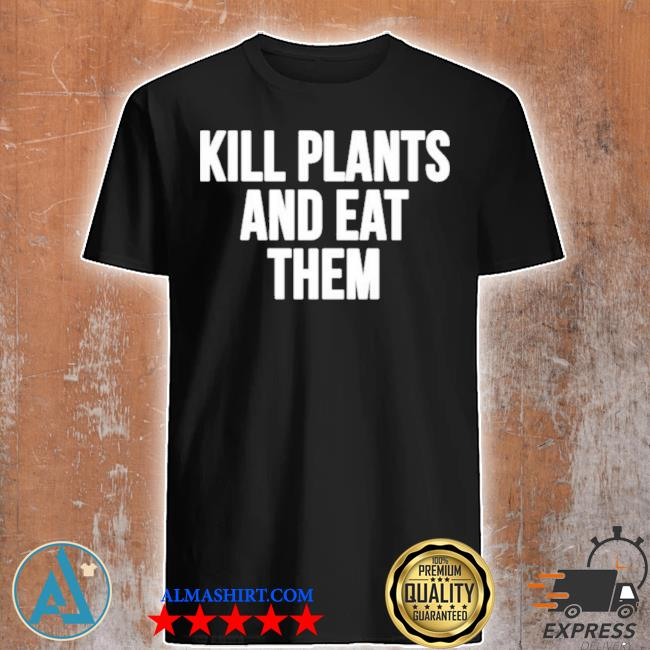Klogw merch kill plants and eat them shirt