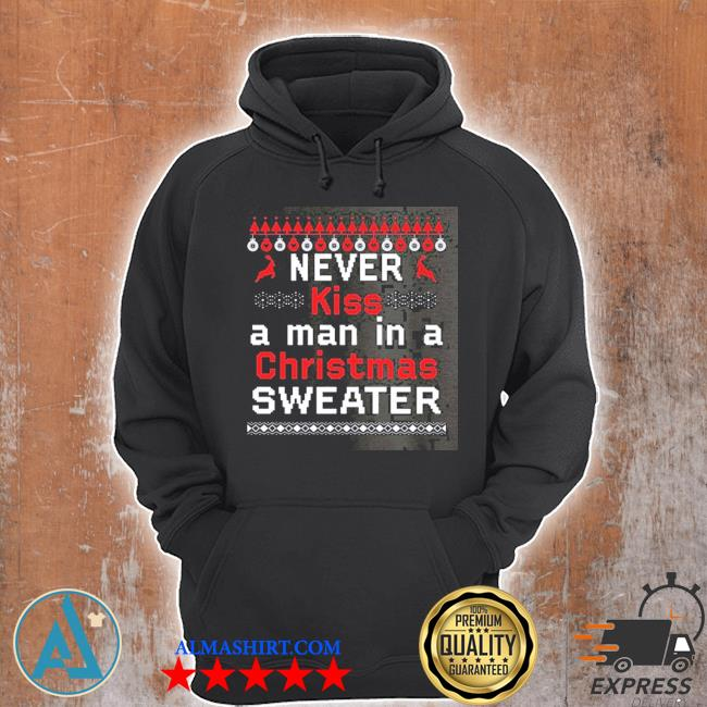 Never kiss a man in a christmas sweater Unisex Hoodie