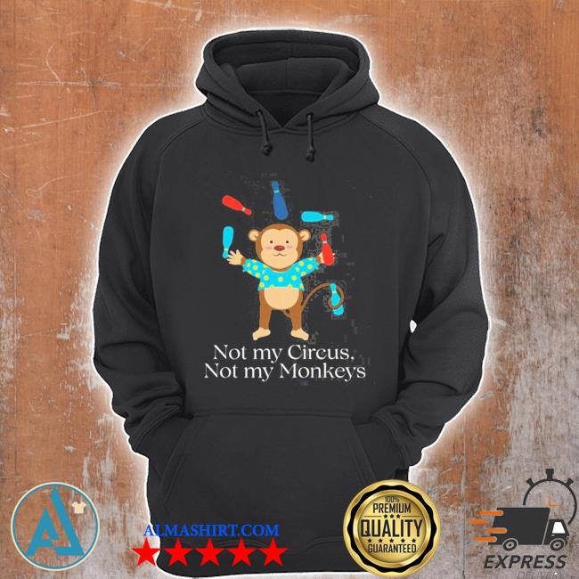 Not my circus not my monkeys s Unisex Hoodie