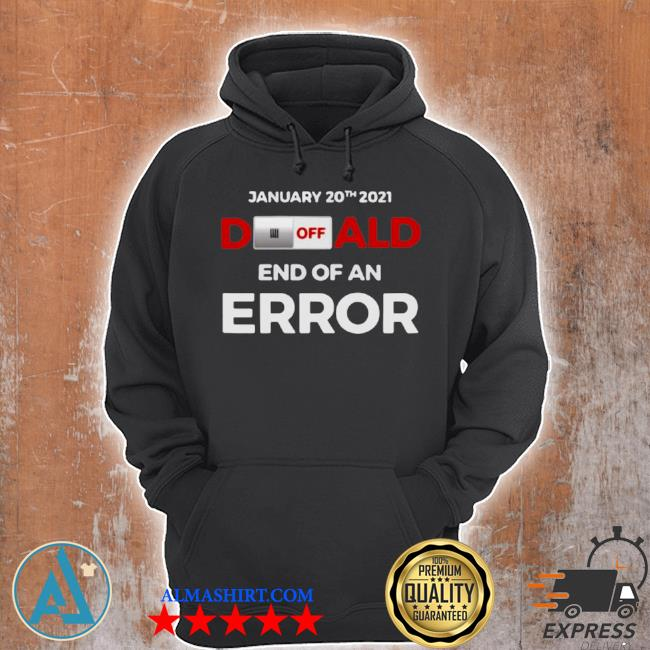 Off donald, end of error inauguration day jan 20, 2021 s Unisex Hoodie