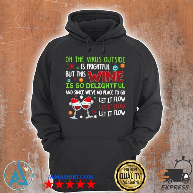On the virus outside is frightful but this wine is so delightful and since we've no place to go let it flow sweater Unisex Hoodie