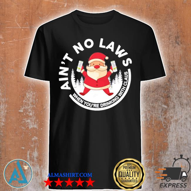 Santa claus ain't no laws when you drink with claus white claw christmas sweater