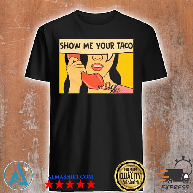 Show me your taco woman shirt