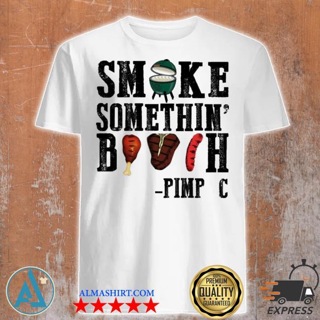 Smoke somethin bitch shirt