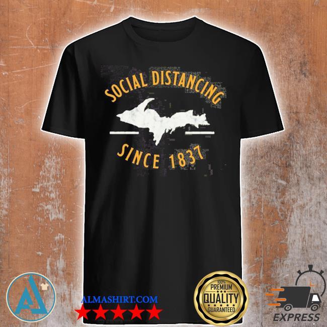 Social distancing since 1837 shirt