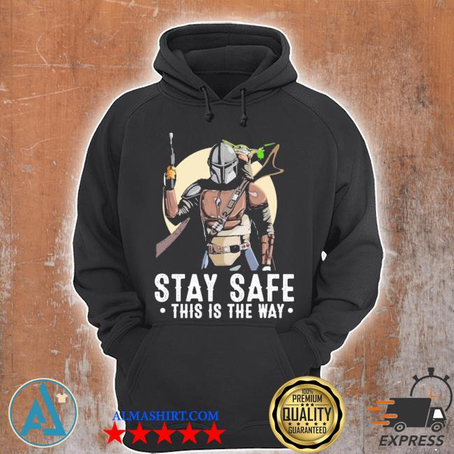 The mandalorian and baby yoda stay safe this is the way s Unisex Hoodie