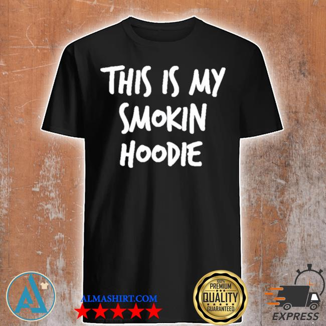 This is my smoking limited times hoodie shirt