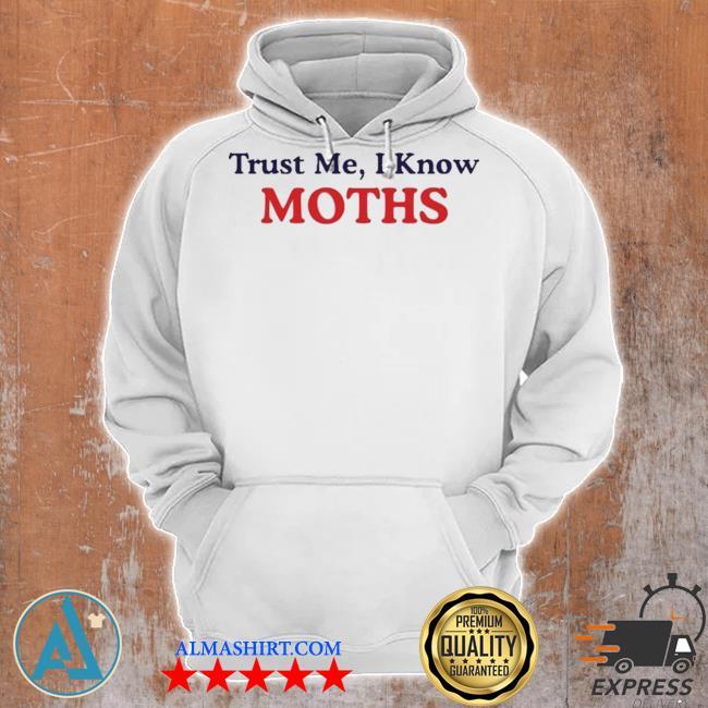 Trust me I know moths s Unisex Hoodie