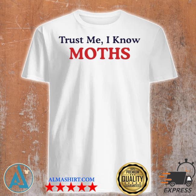 Trust me I know moths shirt