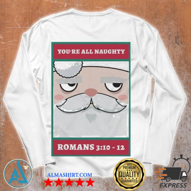 You're all naughty romans 3 10 12 christmas sweater Unisex longsleeve