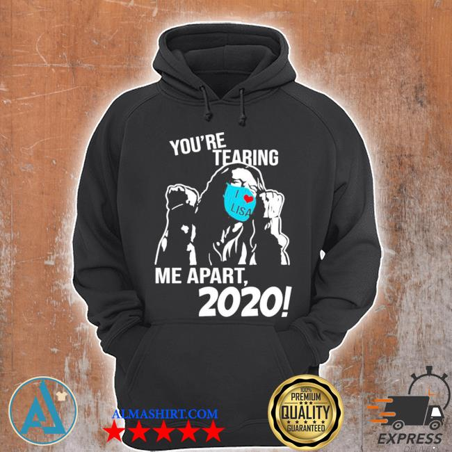 You're tearing me apart 2020 s Unisex Hoodie