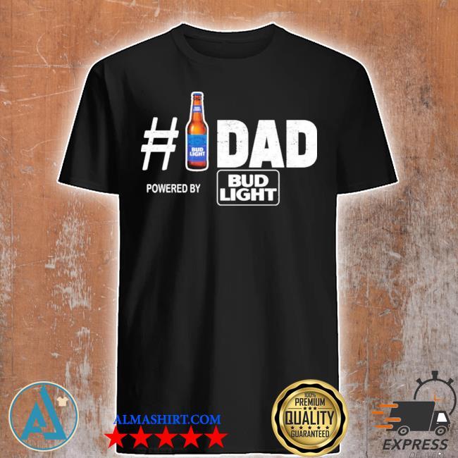 #1 dad powered by bud light shirt