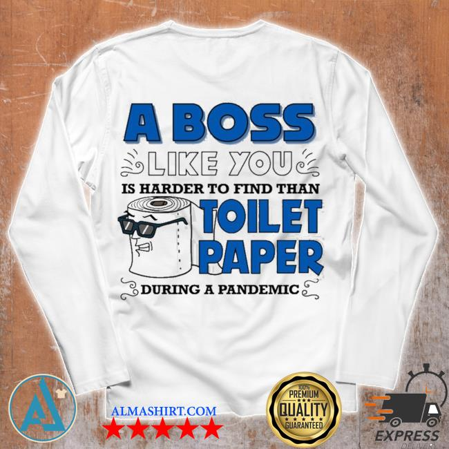 A boss like you is harder find than toilet paper during a pandemic boss s Unisex longsleeve