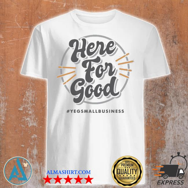 'here for good' gray shirt