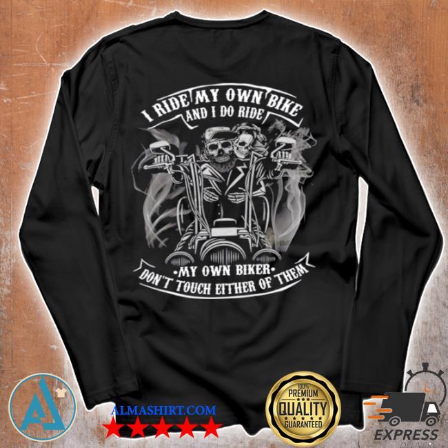 I dont ride my own bike but i do ride my own biker shirt