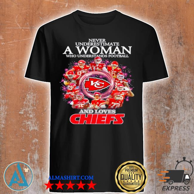 2021 never underestimate a woman who understands football and loves Chiefs shirt