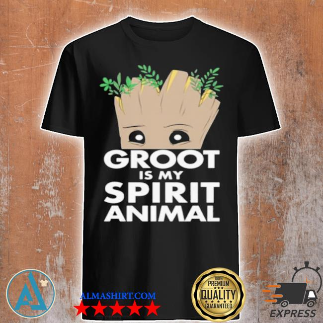 Baby groot is my spirit animal shirt